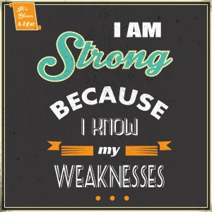 I am Strong Because I know my Weakness