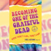 Becoming One Of The Grateful Dead